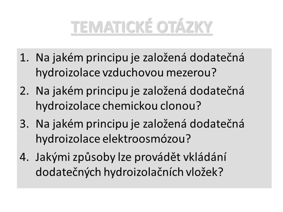 TEMATICKÉ OTÁZKY 1.Na jakém principu je založená dodatečná hydroizolace vzduchovou mezerou? 2.Na jakém principu je založená dodatečná hydroizolace che