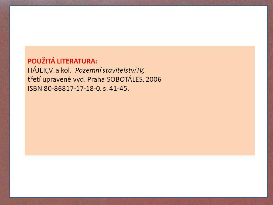 POUŽITÁ LITERATURA : HÁJEK,V. a kol. Pozemní stavitelství IV, třetí upravené vyd. Praha SOBOTÁLES, 2006 ISBN 80-86817-17-18-0. s. 41-45.