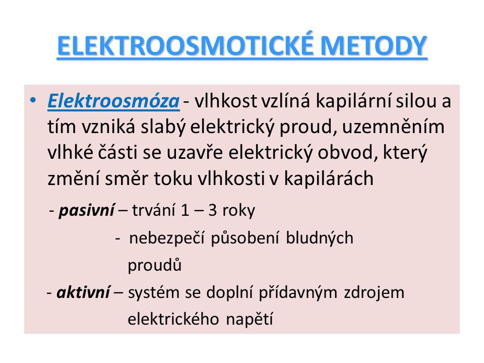 ELEKTROOSMOTICKÉ METODY Elektroosmóza - vlhkost vzlíná kapilární silou a tím vzniká slabý elektrický proud, uzemněním vlhké části se uzavře elektrický