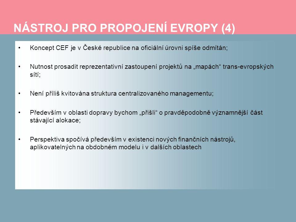 NÁSTROJ PRO PROPOJENÍ EVROPY (4) Koncept CEF je v České republice na oficiální úrovni spíše odmítán; Nutnost prosadit reprezentativní zastoupení proje