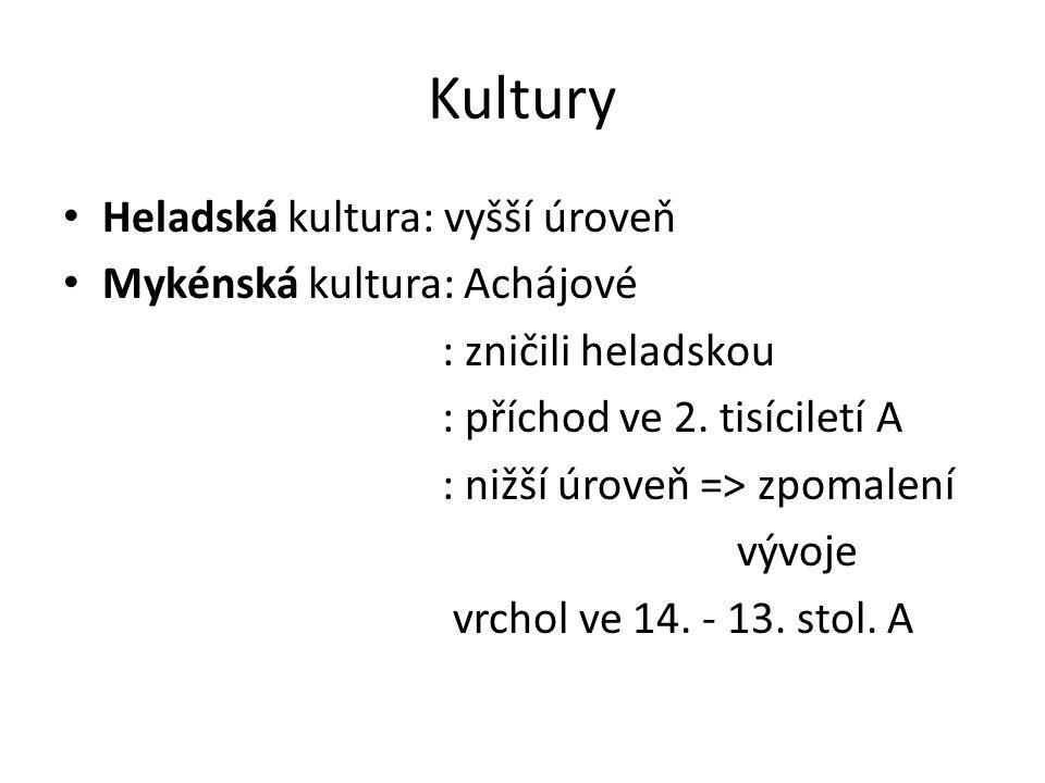 Kultury Heladská kultura: vyšší úroveň Mykénská kultura: Achájové : zničili heladskou : příchod ve 2. tisíciletí A : nižší úroveň => zpomalení vývoje