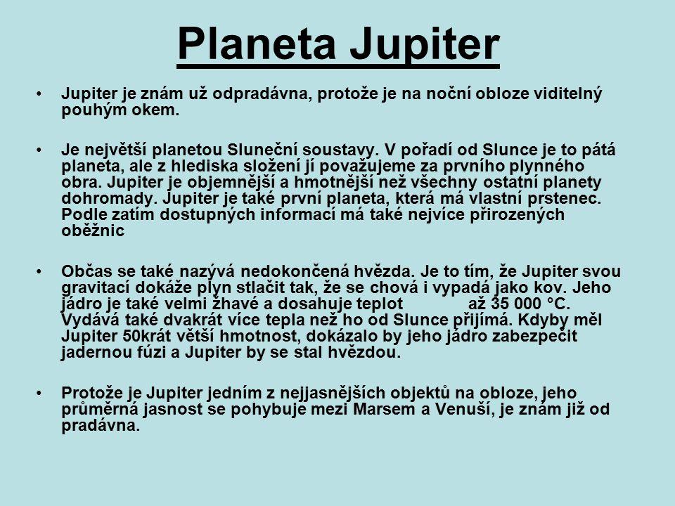 Planeta Jupiter Jupiter je znám už odpradávna, protože je na noční obloze viditelný pouhým okem.