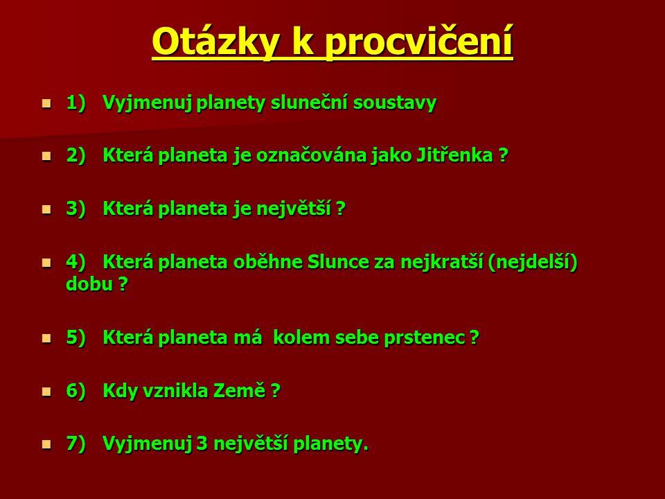 Otázky k procvičení 1) Vyjmenuj planety sluneční soustavy 1) Vyjmenuj planety sluneční soustavy 2) Která planeta je označována jako Jitřenka ? 2) Kter