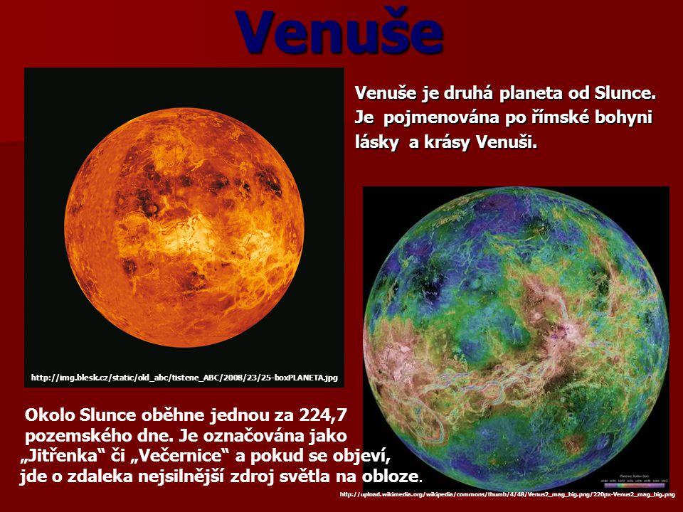 Venuše  Venuše je druhá planeta od Slunce.  Je pojmenována po římské bohyni  lásky a krásy Venuši. Okolo Slunce oběhne jednou za 224,7 pozemského d