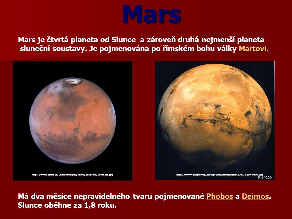 Mars Mars je čtvrtá planeta od Slunce a zároveň druhá nejmenší planeta sluneční soustavy. Je pojmenována po římském bohu války Martovi.Martovi Má dva