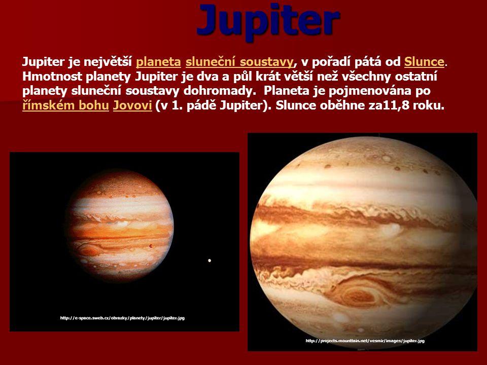 Jupiter Jupiter je největší planeta sluneční soustavy, v pořadí pátá od Slunce. Hmotnost planety Jupiter je dva a půl krát větší než všechny ostatní p