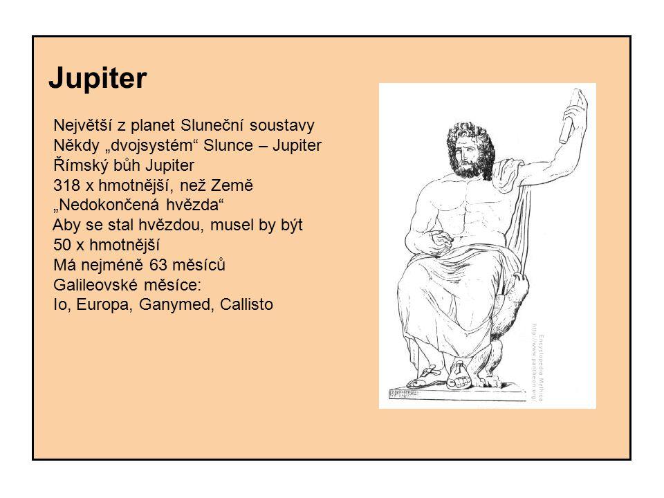 """Jupiter Největší z planet Sluneční soustavy Někdy """"dvojsystém"""" Slunce – Jupiter Římský bůh Jupiter 318 x hmotnější, než Země """"Nedokončená hvězda"""" Aby"""