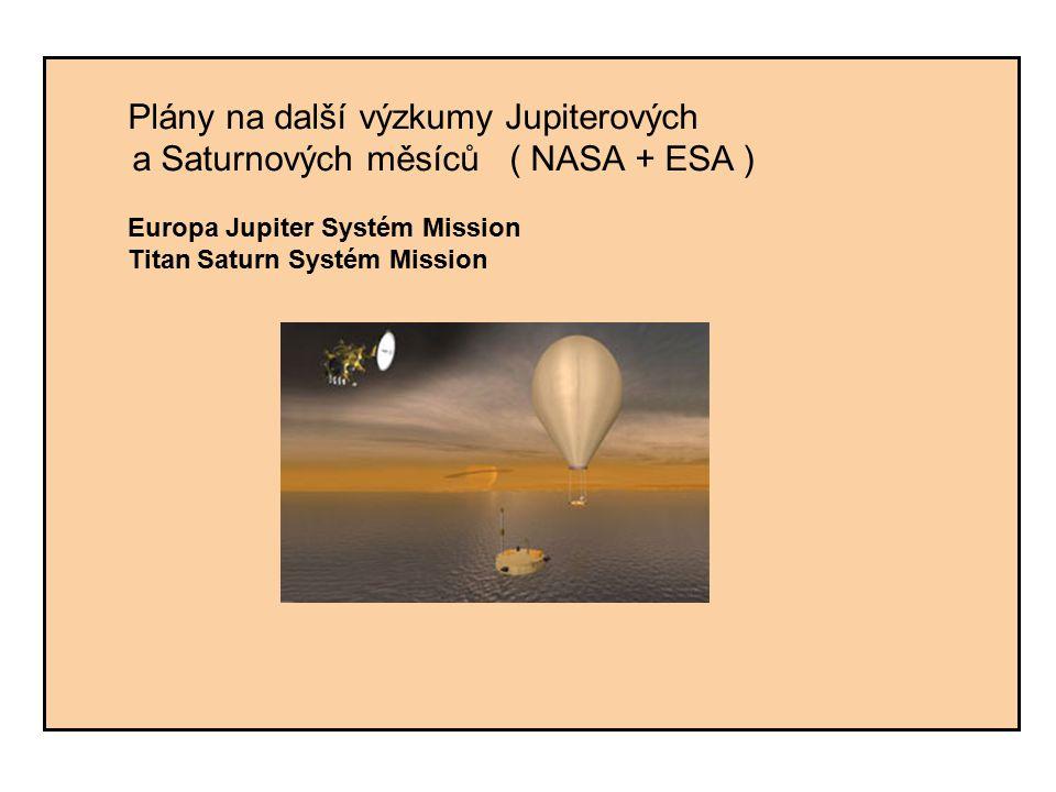 Plány na další výzkumy Jupiterových a Saturnových měsíců ( NASA + ESA ) Europa Jupiter Systém Mission Titan Saturn Systém Mission