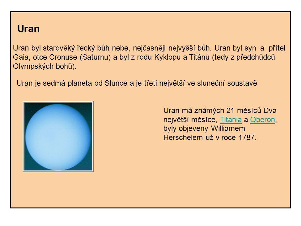 Uran Uran byl starověký řecký bůh nebe, nejčasněji nejvyšší bůh. Uran byl syn a přítel Gaia, otce Cronuse (Saturnu) a byl z rodu Kyklopů a Titánů (ted