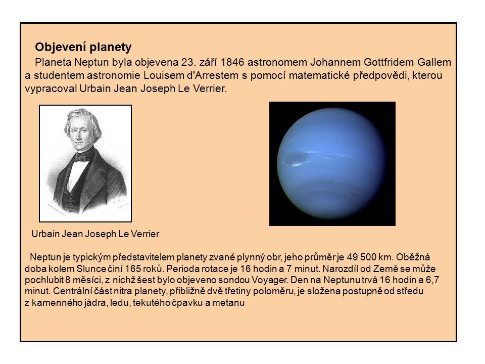 Objevení planety Planeta Neptun byla objevena 23. září 1846 astronomem Johannem Gottfridem Gallem a studentem astronomie Louisem d'Arrestem s pomocí m