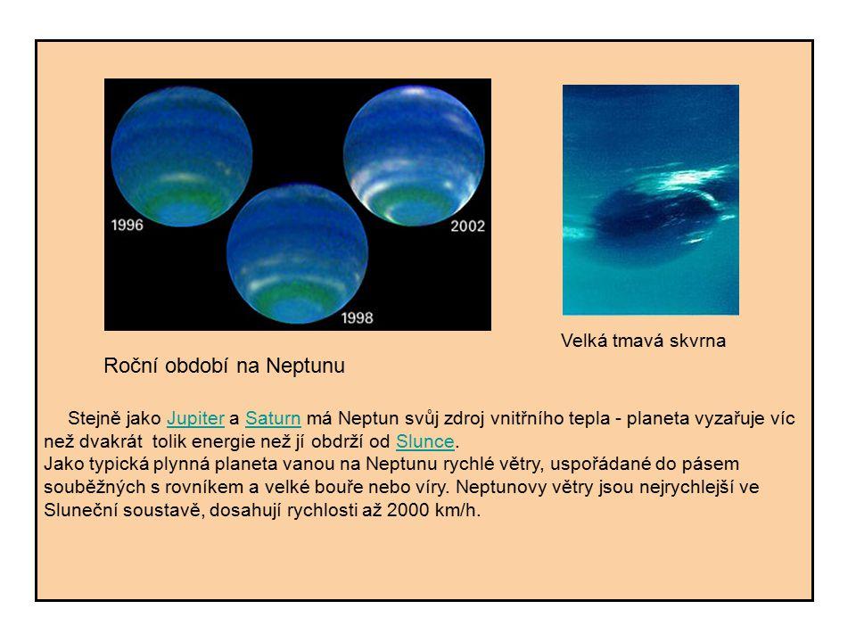 Velká tmavá skvrna Roční období na Neptunu Stejně jako Jupiter a Saturn má Neptun svůj zdroj vnitřního tepla - planeta vyzařuje víc než dvakrát tolik