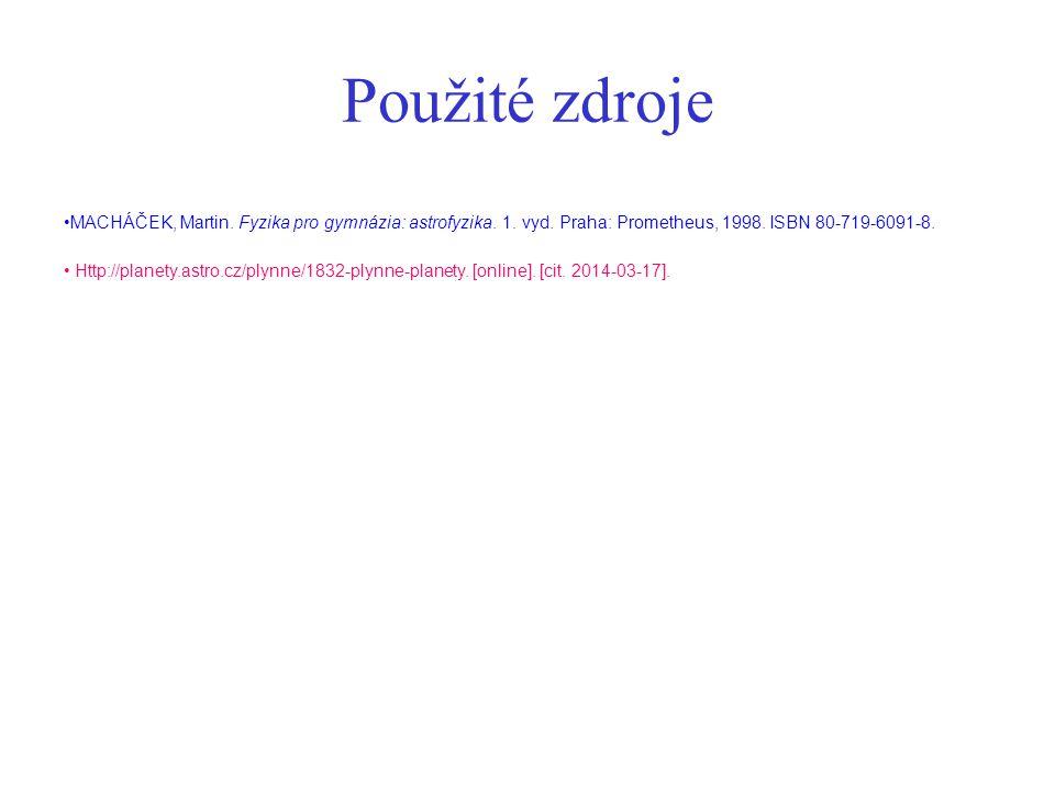 Použité zdroje Http://planety.astro.cz/plynne/1832-plynne-planety. [online]. [cit. 2014-03-17]. MACHÁČEK, Martin. Fyzika pro gymnázia: astrofyzika. 1.