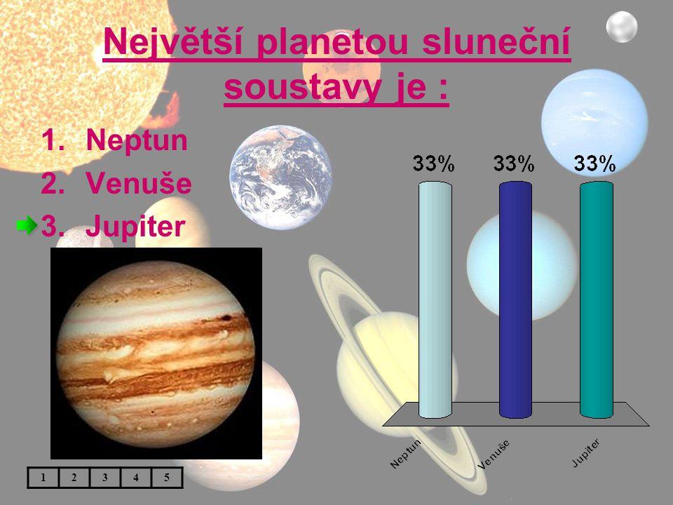 Největší planetou sluneční soustavy je : 1.Neptun 2.Venuše 3.Jupiter 12345