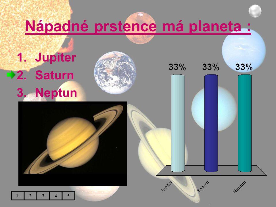Nápadné prstence má planeta : 1.Jupiter 2.Saturn 3.Neptun 12345