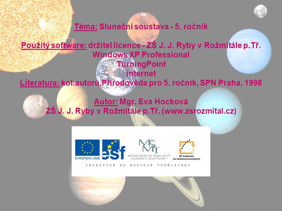 Téma: Sluneční soustava - 5. ročník Použitý software: držitel licence - ZŠ J. J. Ryby v Rožmitále p.Tř. Windows XP Professional TurningPoint internet
