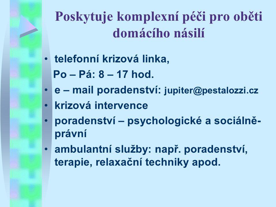Poskytuje komplexní péči pro oběti domácího násilí telefonní krizová linka, Po – Pá: 8 – 17 hod. e – mail poradenství: jupiter@pestalozzi.cz krizová i