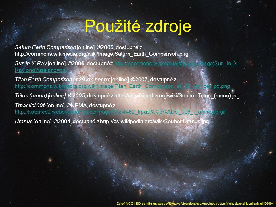 Použité zdroje Zdroj: NGC 1300, spirální galaxie s příčkou vyfotografována z Hubbleova vesmírného dalekohledu [online]. ©2004 Saturn Earth Comparison