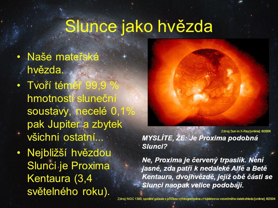 Slunce jako hvězda Naše mateřská hvězda. Tvoří téměř 99,9 % hmotnosti sluneční soustavy, necelé 0,1% pak Jupiter a zbytek všichni ostatní... Nejbližší