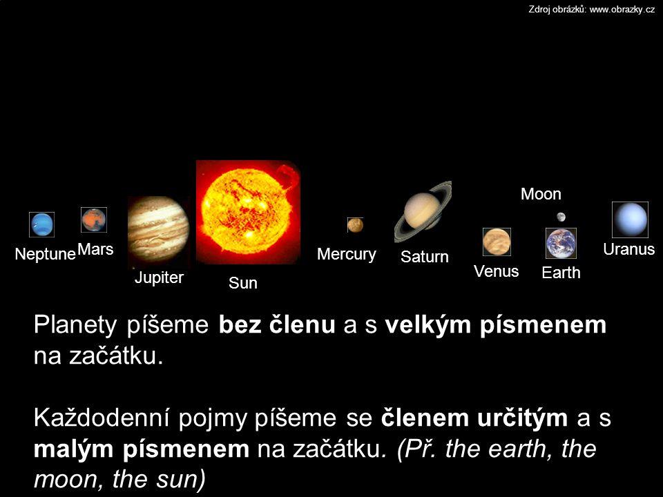 Sun Mercury Venus Mars Jupiter Saturn Uranus Neptune Earth Moon Planety píšeme bez členu a s velkým písmenem na začátku.