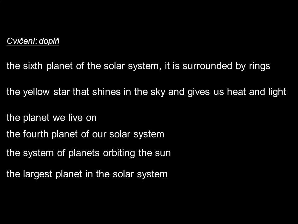 Cvičení: stupňování přídavných jmen, porovnávání The smallest planet is The biggest planet is The furthest planet is The closest planet is Mars is than Earth.