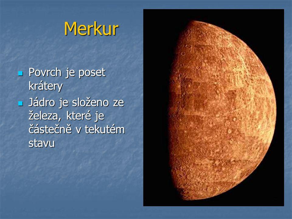 Merkur Povrch je poset krátery Povrch je poset krátery Jádro je složeno ze železa, které je částečně v tekutém stavu Jádro je složeno ze železa, které je částečně v tekutém stavu