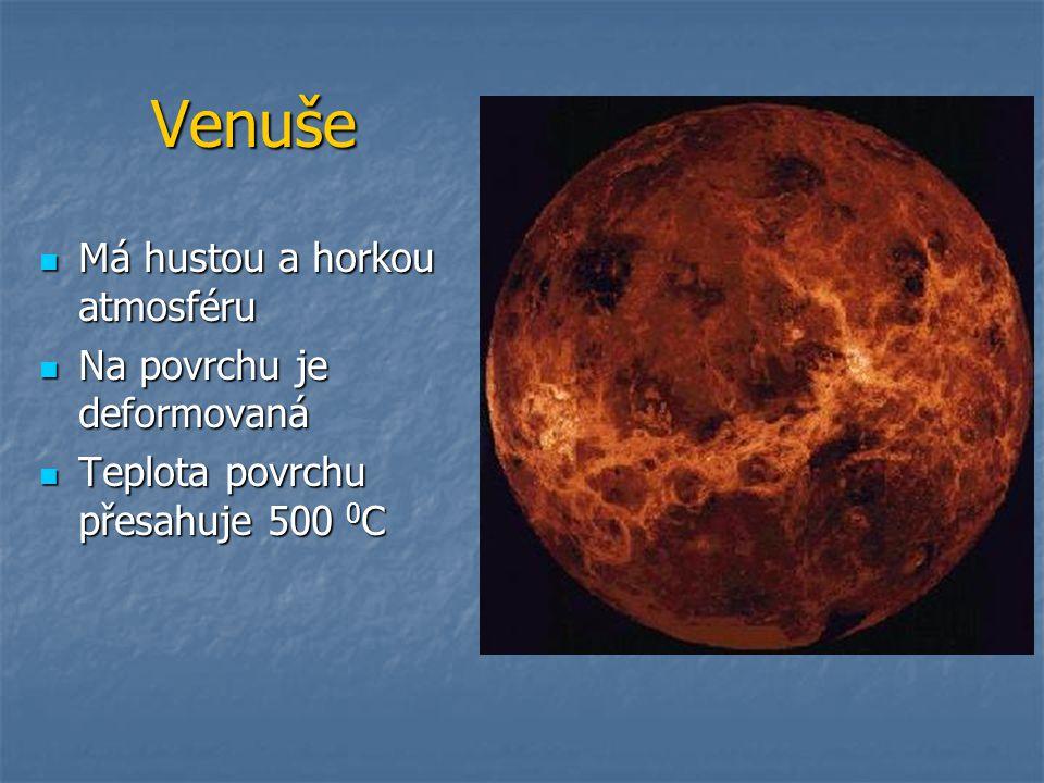Venuše Má hustou a horkou atmosféru Má hustou a horkou atmosféru Na povrchu je deformovaná Na povrchu je deformovaná Teplota povrchu přesahuje 500 0 C