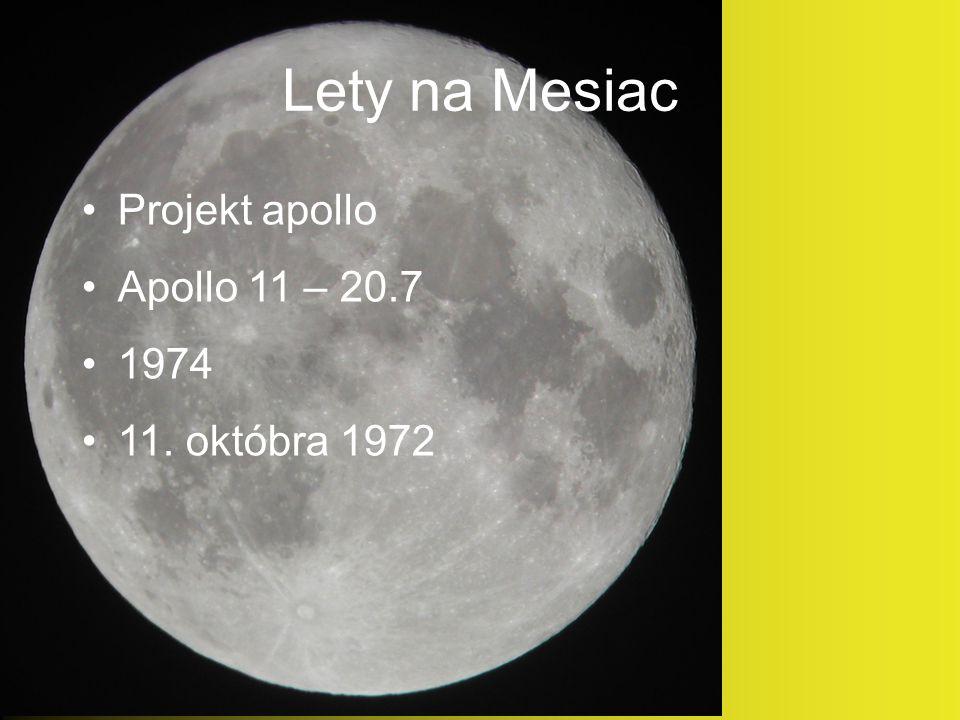 Lety na Mesiac Projekt apollo Apollo 11 – 20.7 1974 11. októbra 1972