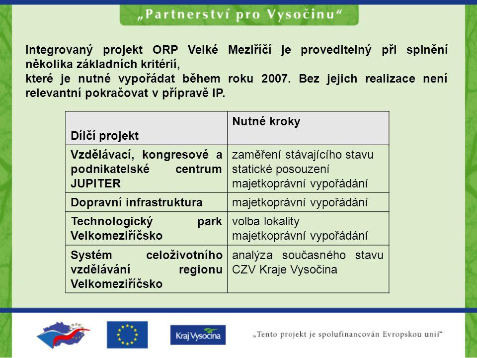 Integrovaný projekt ORP Velké Meziříčí je proveditelný při splnění několika základních kritérií, které je nutné vypořádat během roku 2007. Bez jejich