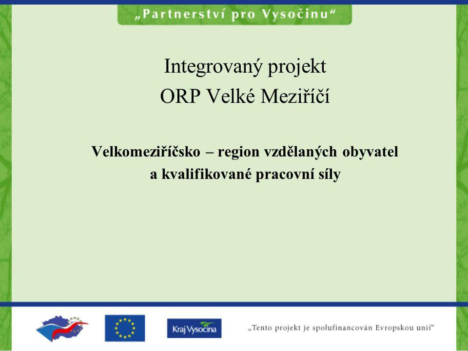 Integrovaný projekt ORP Velké Meziříčí Velkomeziříčsko – region vzdělaných obyvatel a kvalifikované pracovní síly