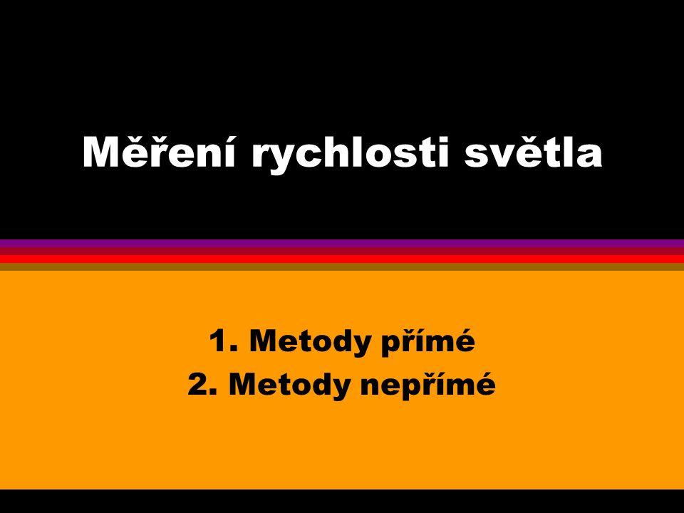 Měření rychlosti světla 1. Metody přímé 2. Metody nepřímé