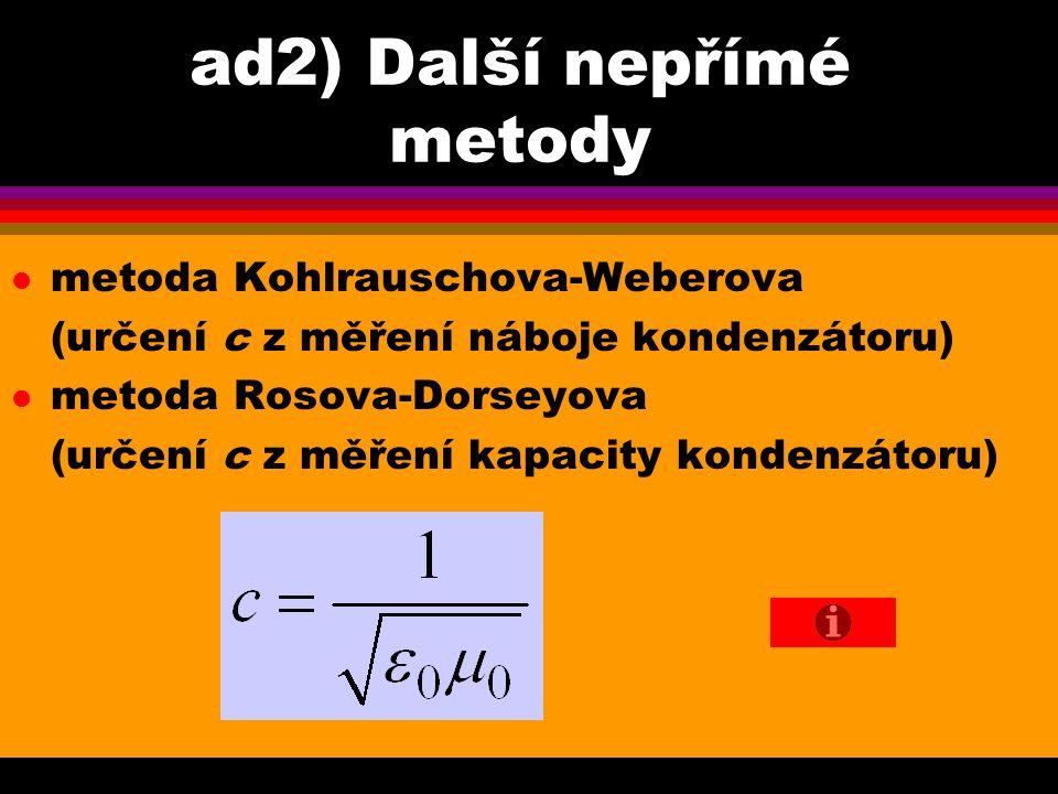 ad2) Další nepřímé metody l metoda Kohlrauschova-Weberova (určení c z měření náboje kondenzátoru) l metoda Rosova-Dorseyova (určení c z měření kapacit