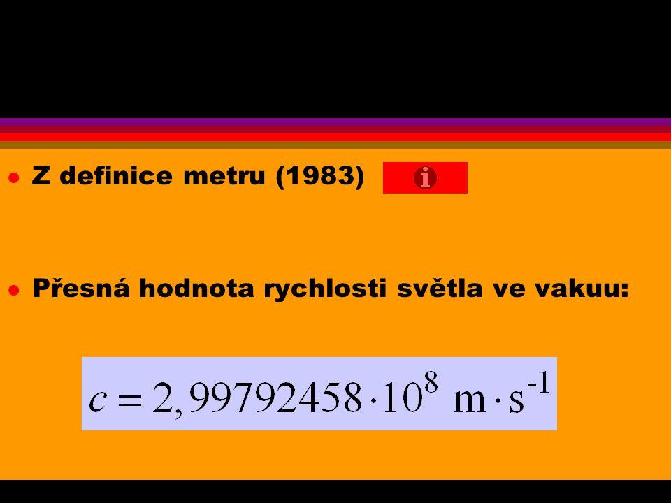 l Z definice metru (1983) l Přesná hodnota rychlosti světla ve vakuu: