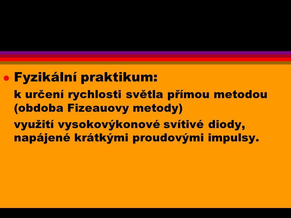 l Fyzikální praktikum: k určení rychlosti světla přímou metodou (obdoba Fizeauovy metody) využití vysokovýkonové svítivé diody, napájené krátkými prou