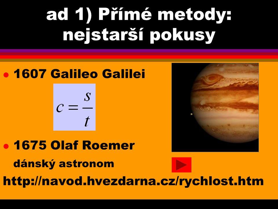 Podařilo se mu to díky Galileovu objevu 4 měsíců planety Jupitera.