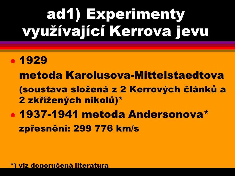 ad1) Experimenty využívající Kerrova jevu l 1929 metoda Karolusova-Mittelstaedtova (soustava složená z 2 Kerrových článků a 2 zkřížených nikolů)* l 19