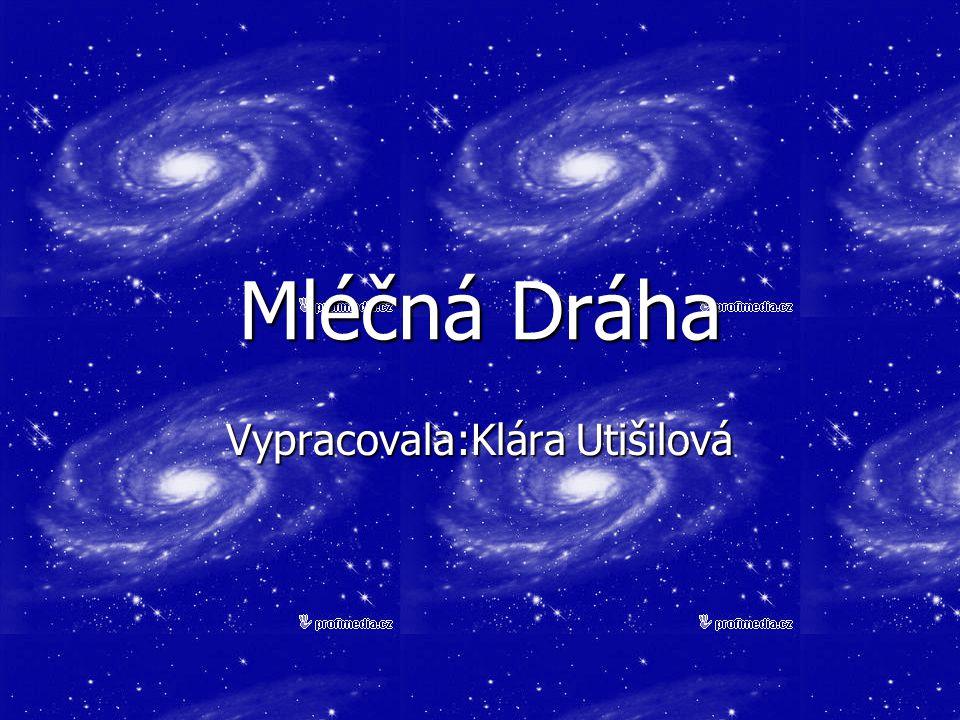 Mléčná Dráha Vypracovala:Klára Utišilová