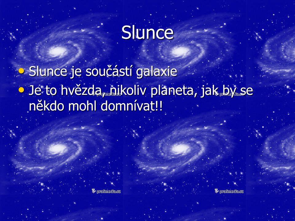 Slunce Slunce je součástí galaxie Slunce je součástí galaxie Je to hvězda, nikoliv planeta, jak by se někdo mohl domnívat!! Je to hvězda, nikoliv plan