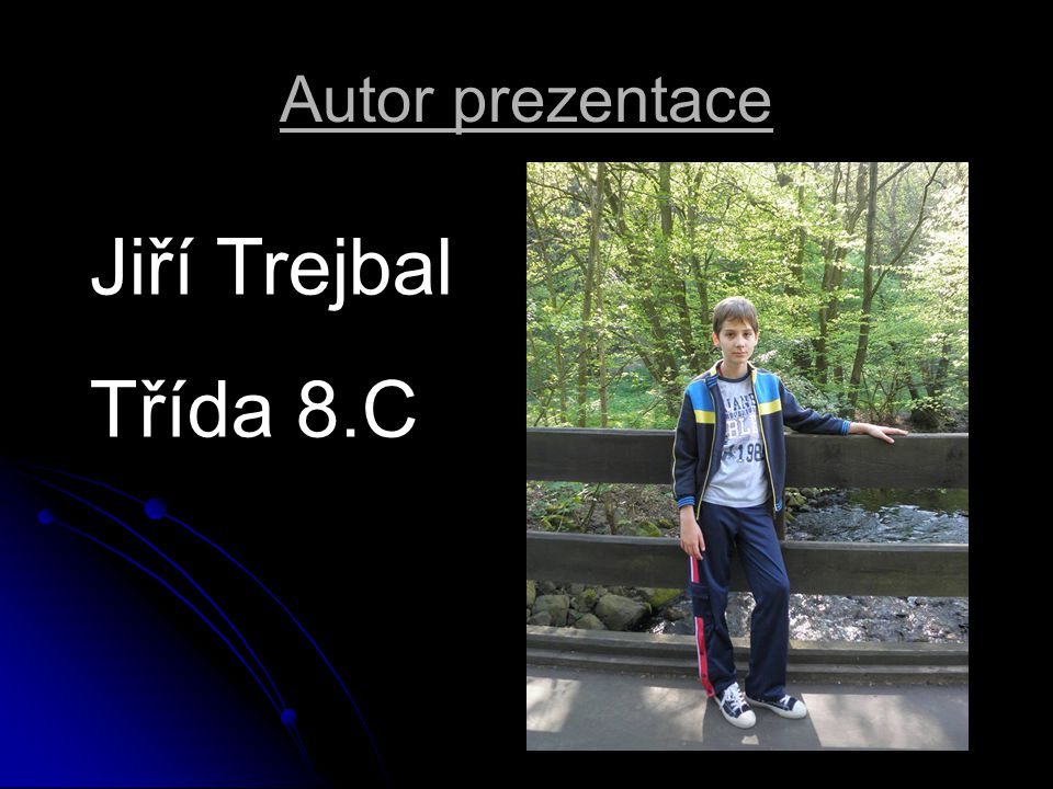 Autor prezentace Jiří Trejbal Třída 8.C