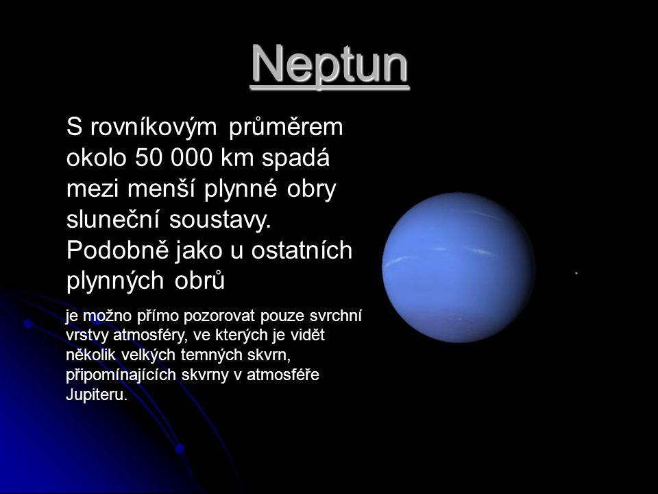 Neptun S rovníkovým průměrem okolo 50 000 km spadá mezi menší plynné obry sluneční soustavy. Podobně jako u ostatních plynných obrů je možno přímo poz