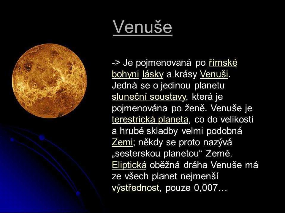 Venuše -> Je pojmenovaná po římské bohyni lásky a krásy Venuši. Jedná se o jedinou planetu sluneční soustavy, která je pojmenována po ženě. Venuše je