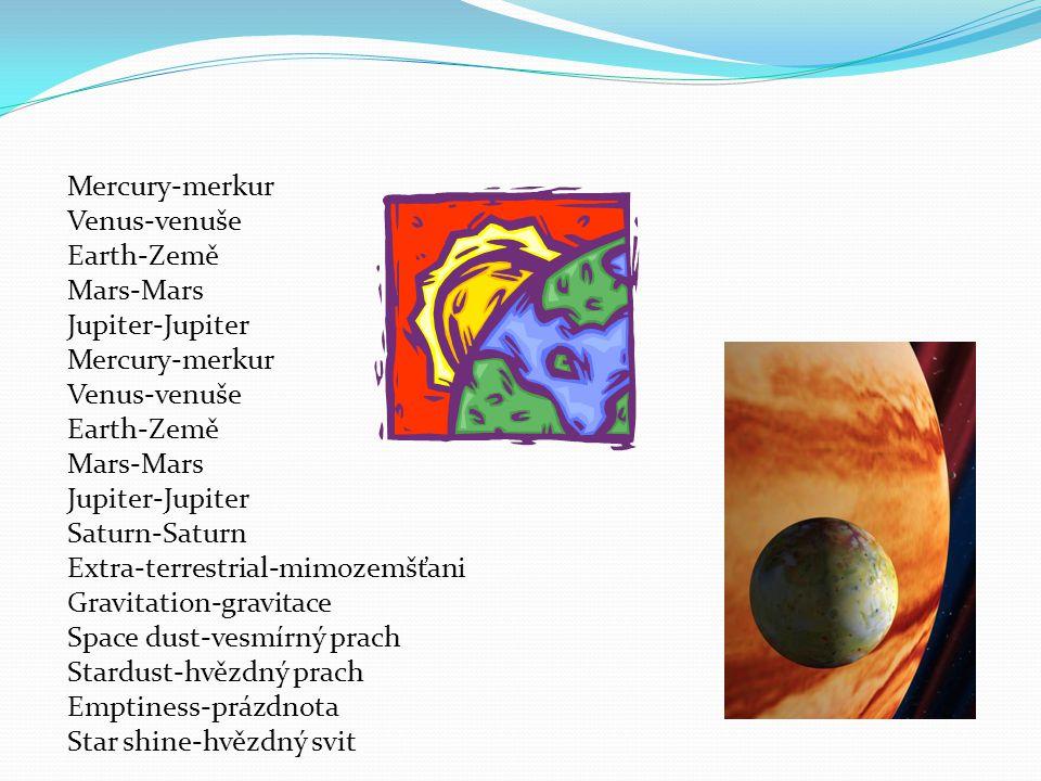 Uranus-Uran Neptune-Neptun Pluto-Pluto Stars-Hvězdy Black holes-Černé díry Meteor-Meteory Red giant-Červený obr Blue Rackegiant-Modrý obr Red dwarf-Červený trpaslík Natural satellite-Přírodní družice Month-Měsíc Zone-Prstenec Blue planet-modrá planeta Satelloid-umělá družice