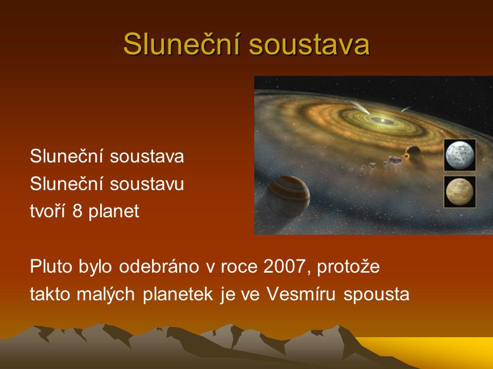 Sluneční soustava Sluneční soustavu tvoří 8 planet Pluto bylo odebráno v roce 2007, protože takto malých planetek je ve Vesmíru spousta