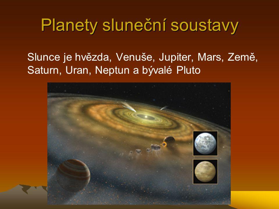 Planety sluneční soustavy Slunce je hvězda, Venuše, Jupiter, Mars, Země, Saturn, Uran, Neptun a bývalé Pluto
