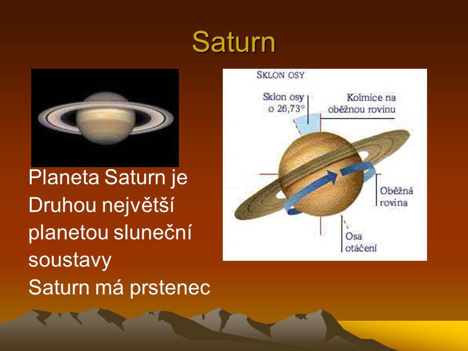 Saturn Planeta Saturn je Druhou největší planetou sluneční soustavy Saturn má prstenec