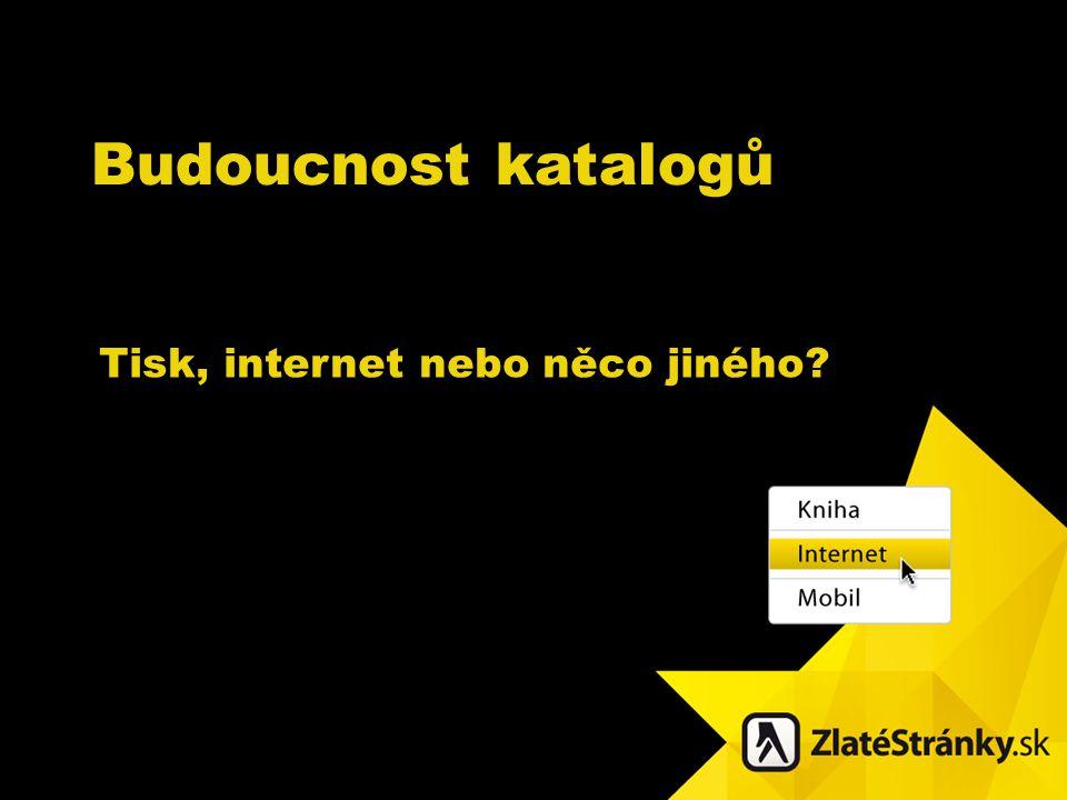 Budoucnost katalogů Tisk, internet nebo něco jiného.