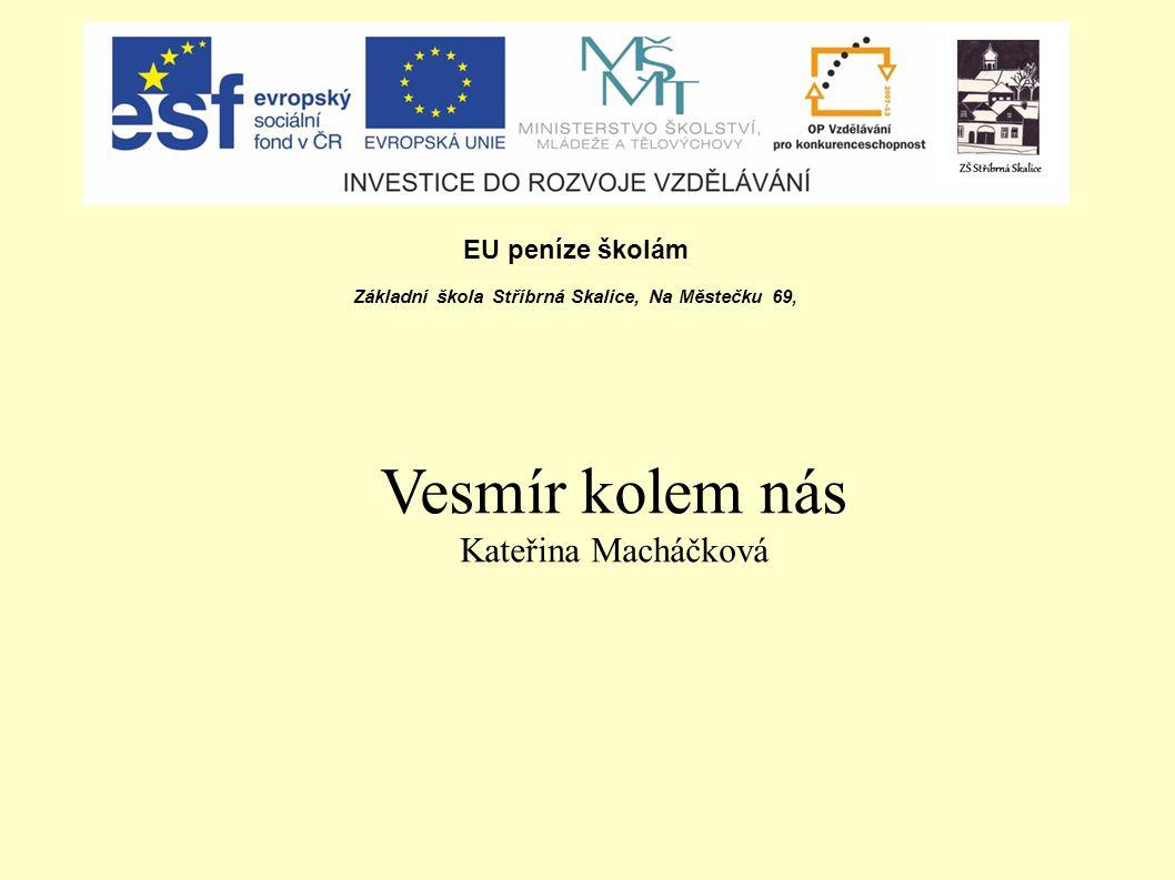 EU peníze školám Základní škola Stříbrná Skalice, Na Městečku 69, Vesmír kolem nás Kateřina Macháčková