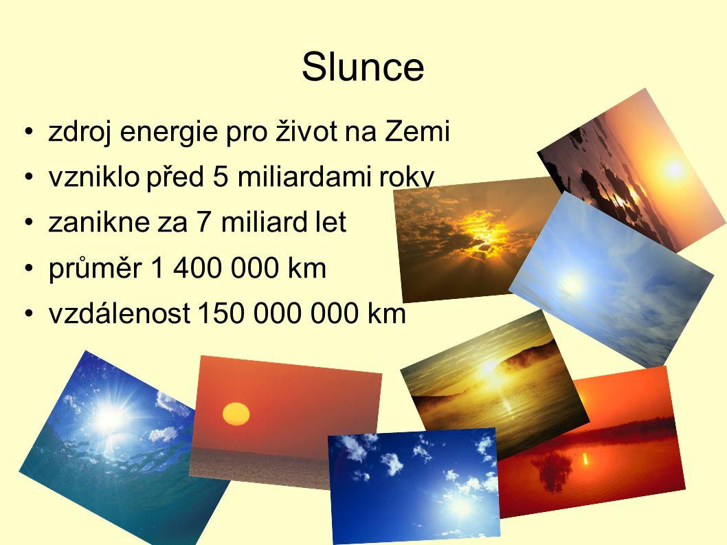 Slunce zdroj energie pro život na Zemi vzniklo před 5 miliardami roky zanikne za 7 miliard let průměr 1 400 000 km vzdálenost 150 000 000 km