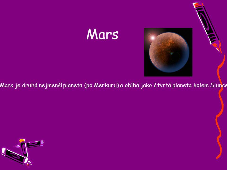 Mars Mars je druhá nejmenší planeta (po Merkuru) a obíhá jako čtvrtá planeta kolem Slunce.
