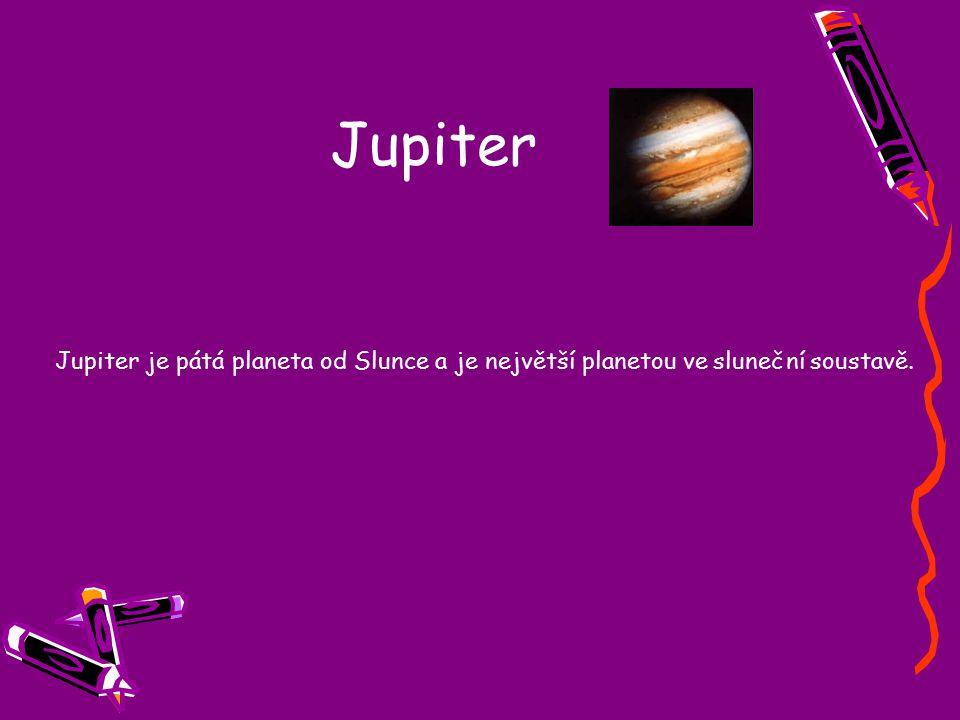 Jupiter Jupiter je pátá planeta od Slunce a je největší planetou ve sluneční soustavě.