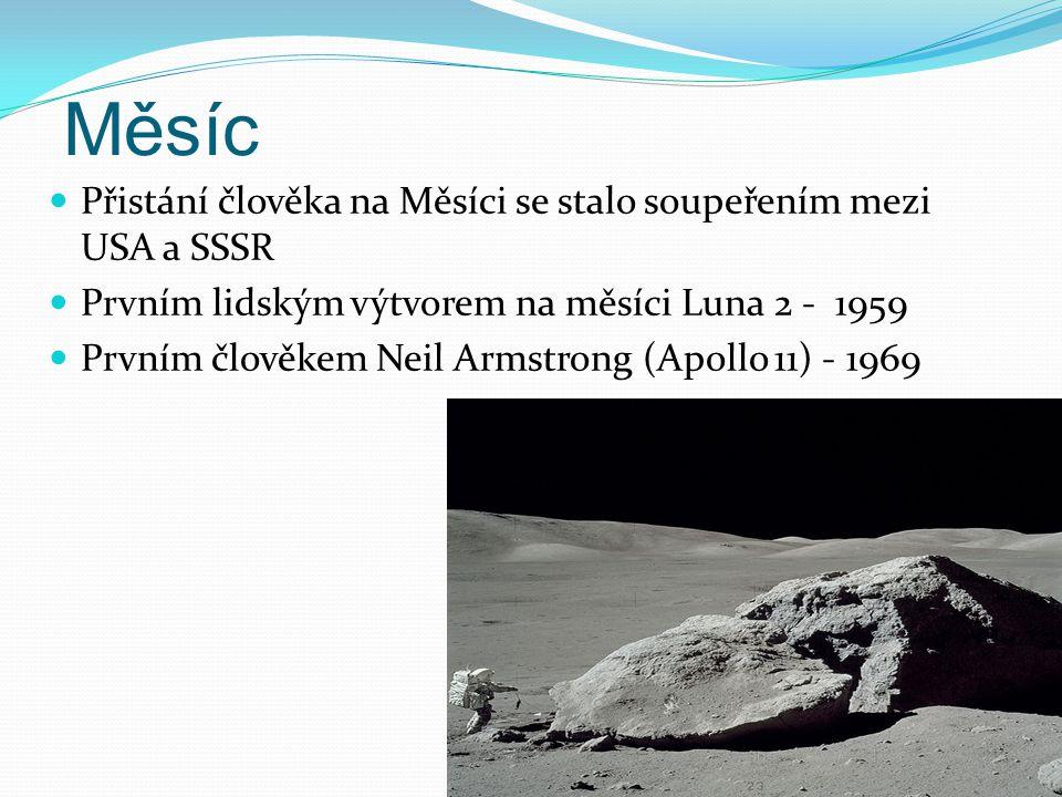 Měsíc Přistání člověka na Měsíci se stalo soupeřením mezi USA a SSSR Prvním lidským výtvorem na měsíci Luna 2 - 1959 Prvním člověkem Neil Armstrong (Apollo 11) - 1969